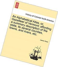 An Alphabetical Atlas, Or, Gazetteer Of Vermont; Affording A