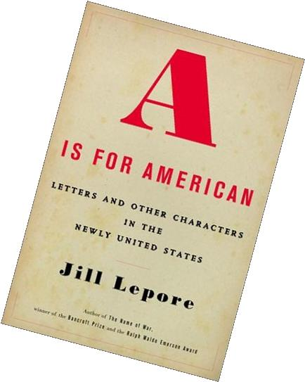 A Is for American: Letters and Other Characters in the Newly