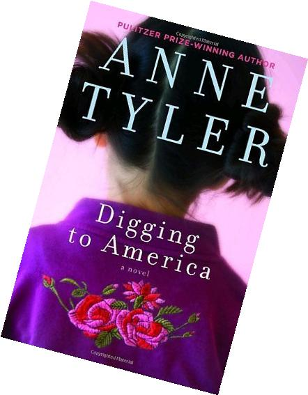 By Anne Tyler Digging to America: A Novel