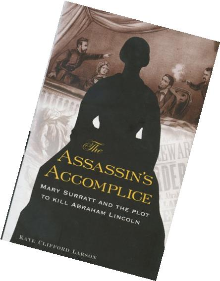 The Assassin's Accomplice :  Mary Surratt and the Plot to