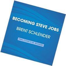 Becoming Steve Jobs: The Evolution of a Reckless Upstart
