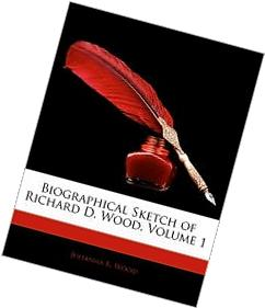 Biographical sketch of Richard D. Wood Volume 2
