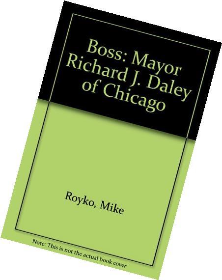 Boss - Mayor Richard J. Daley of Chicago
