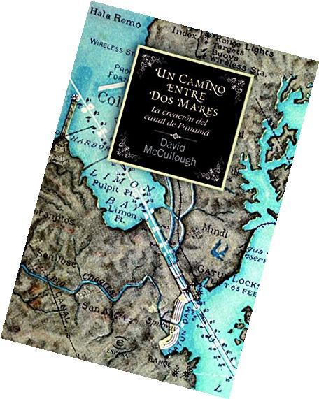 Un camino entre dos mares. La creación del Canal de Panam