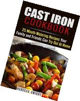 Cast Iron Cookbook: 25 Mouth-Watering Recipes Your Family