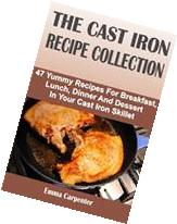 The Cast Iron Recipe Collection: 47 Yummy Recipes For