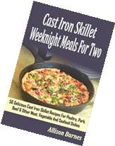 Cast Iron Skillet Weeknight Meals For Two: 56 Delicious Cast