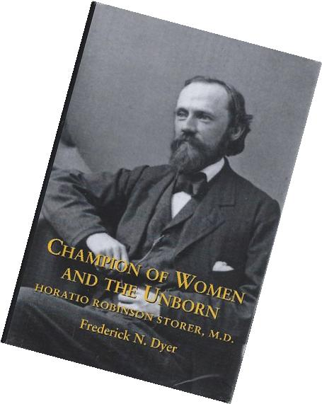 Champion of Women and the Unborn: Horatio Robinson Storer, M