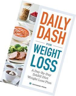 Daily DASH for Weight Loss: A Day-By-Day DASH Diet Weight