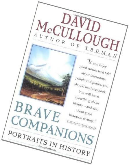 By David McCullough Brave Companions: Portraits In History