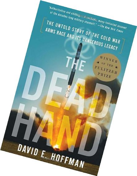 The Dead Hand: The Untold Story of the Cold War Arms Race