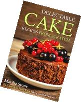 Delectable Cake Recipes from Scratch: For Those Who Never