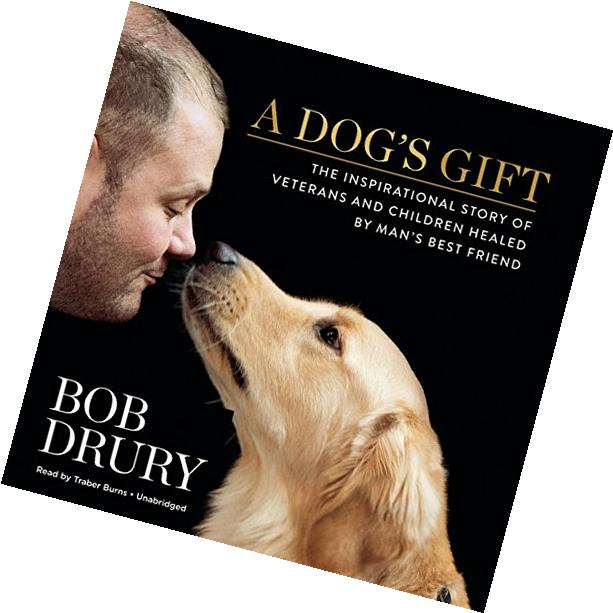 A Dog S Gift: The Inspirational Story of Veterans and