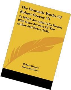 The Dramatic Works Of Robert Greene V1