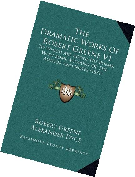 The Dramatic Works Of Robert Greene V1: To Which Are Added