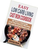 Easy Low Carb Living Cast Iron Cookbook: 48 Tasty Low-Carb