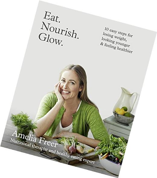 Eat. Nourish. Glow.: 10 Easy Steps for Losing Weight,
