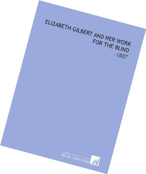 Elizabeth Gilbert and Her Work for the Blind: -1887