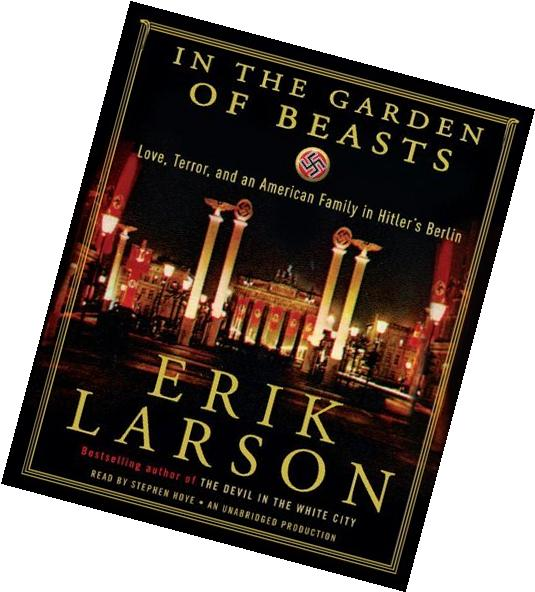 By Erik Larson: In the Garden of Beasts: Love, Terror, and