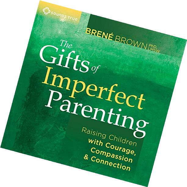 The Gifts of Imperfect Parenting: Raising Children with