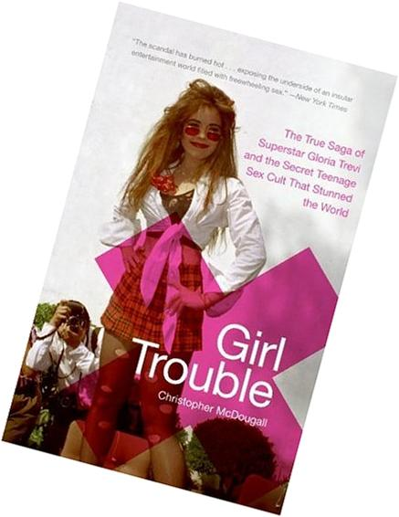 Girl Trouble: The True Saga of Superstar Gloria Trevi and