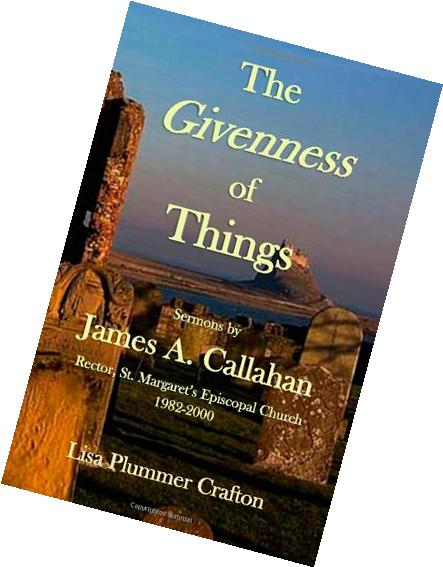 The Givenness of Things: Sermons by James A. Callahan