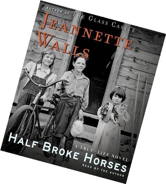 Half Broke Horses: A True-Life Novel By Jeannette Walls/