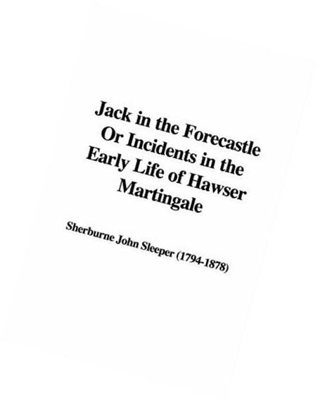 Jack in the Forecastle Or Incidents in the Early Life of