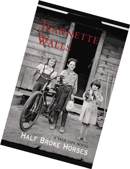 By Jeannette Walls: Half Broke Horses: A True-life Novel