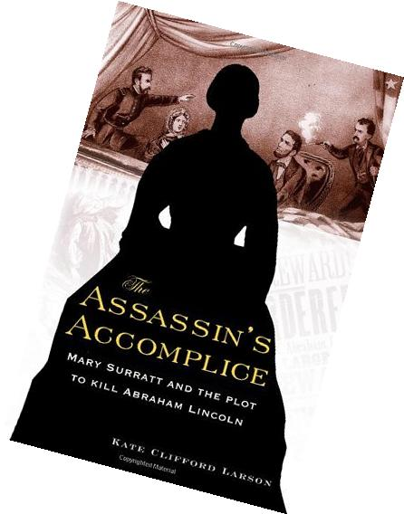 By Kate Clifford Larson: The Assassin's Accomplice: Mary