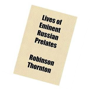 Lives of Eminent Russian Prelates; I. Nikon, Sixth Patriarch
