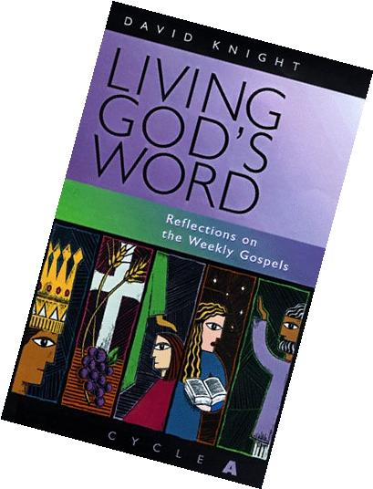 Living God's Word: Reflections on the Weekly Gospels, Year A