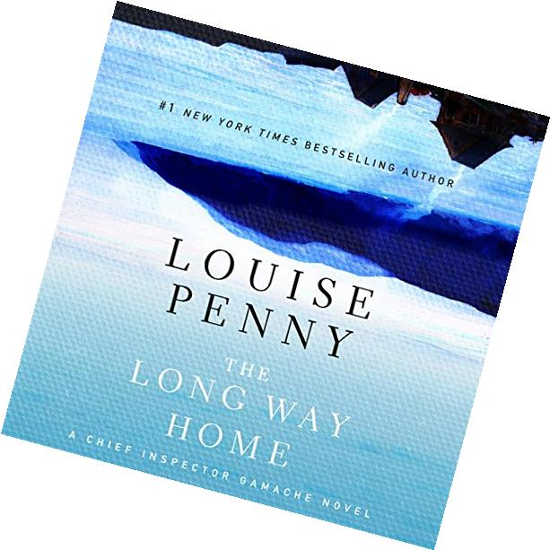 The Long Way Home: Chief Inspector Gamache, Book 10