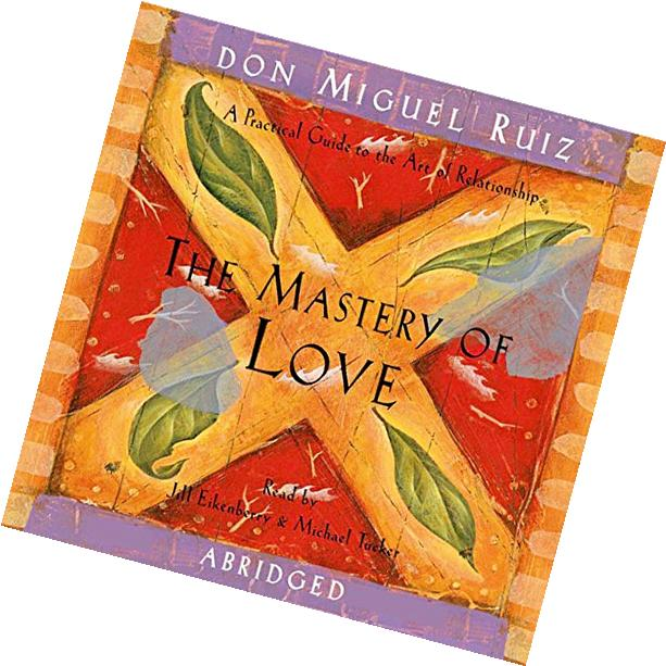 The Mastery of Love: A Practical Guide to the Art of
