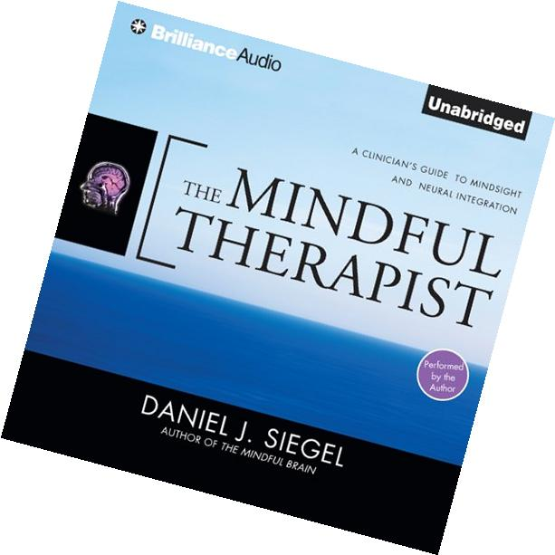 The Mindful Therapist: A Clinician's Guide to Mindsight and