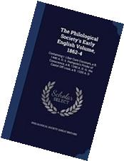 The Philological Society's Early English Volume, 1862-4
