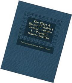 The Plays & Poems of Robert Greene, Volume 1 - Primary