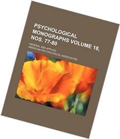 Psychological Monographs Volume 18, Nos 77-80; General and