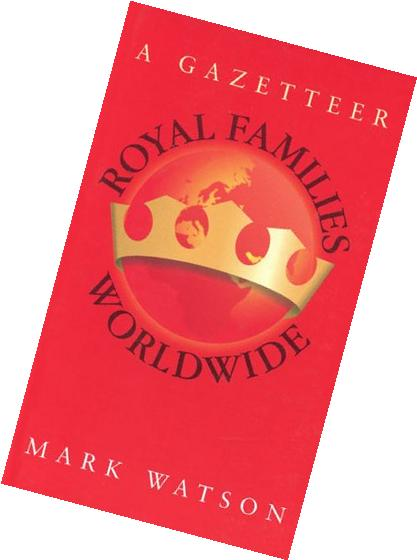 Royal Families Worldwide: A Gazetteer