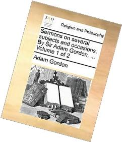 Sermons on several subjects and occasions. By Sir Adam