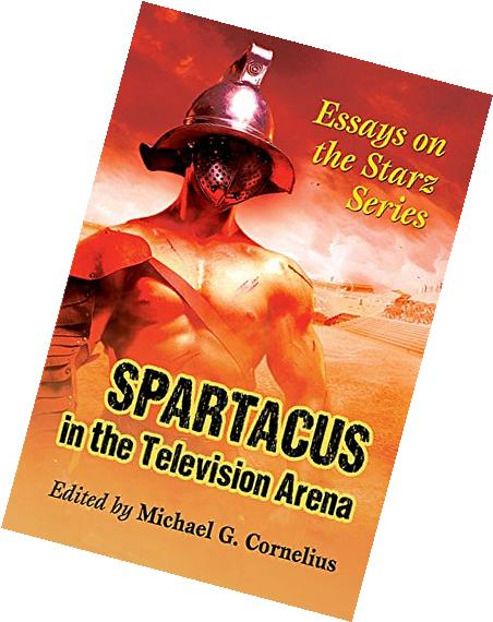 Spartacus in the Television Arena: Essays on the Starz
