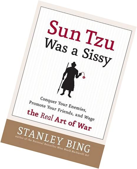 Sun Tzu Was a Sissy Conquer Your Enemies, Promote Your