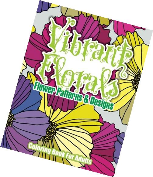 Vibrant Florals Flower Patterns & Designs Coloring Book For
