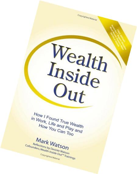 Wealth Inside Out: How I Found True Wealth in Work, Life and