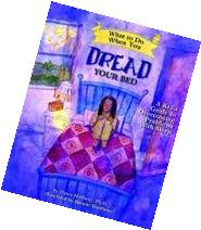 What to Do When You Dread Your Bed : A Kid's Guide to