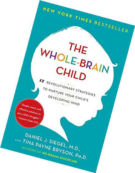 The Whole-Brain Child: 12 Revolutionary Strategies to