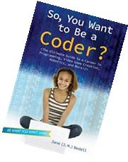 So, You Want to Be a Coder?: The Ultimate Guide to a Career