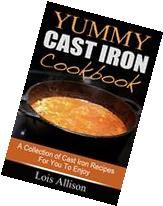 Yummy Cast Iron Cookbook: A Collection of Cast Iron Recipes
